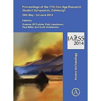 Proceedings of the 17th Iron Age Research Student Symposium - Edinbur
