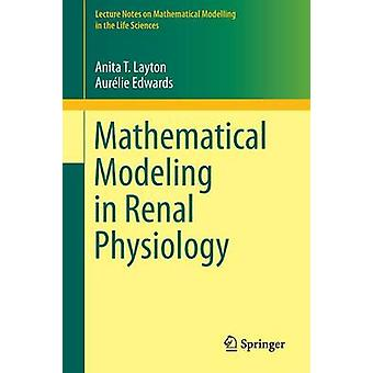 Mathematical Modeling in Renal Physiology (2013) by Anita T. Layton -