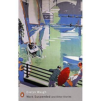 Arbeiten suspendiert und andere Geschichten: einschließlich Charles Ryders Schulzeit: Herr Loveday wenig Ausflug;  Kreuzfahrt;  Zeitdokument;  Auf der Hut; Ein Engländer Hom (Penguin Modern Classics)