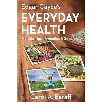Edgar Cayce jokapäiväiseen terveyteen: kokonaisvaltainen vinkkejä, korjaustoimenpiteitä & ratkaisuja
