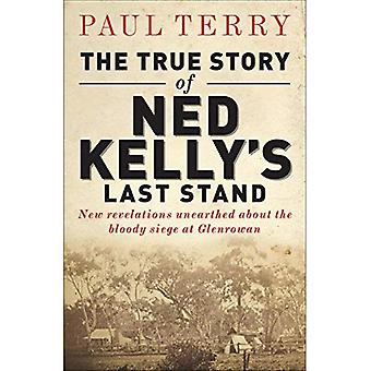 The True Story of Ned Kelly's Last Stand: New Revelations Unearthed about the Bloody Siege at Glenrowan