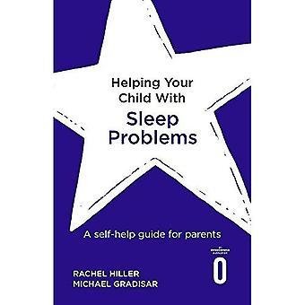 Aider votre enfant avec des problèmes de sommeil: un guide pratique pour les parents (aide votre enfant)