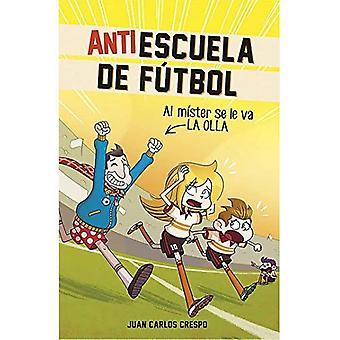 Antiescuela de Futbol #3. Al Mister Se Le Va La Olla / anti-Soccer School #3. Entraîneur de th E perd sa (Antiescuela de F tbol)