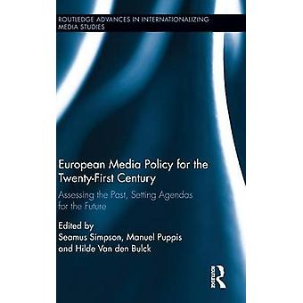 European Media Policy for the TwentyFirst Century  Assessing the Past Setting Agendas for the Future by Edited by Seamus Simpson & Edited by Manuel Puppis & Edited by Hilde Van Den Bulck