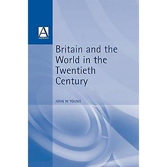 Britain  the World in the Twentieth Century by Young & John W.