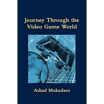 Journey Through the Video Game World by Mukadam & Ashad
