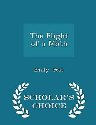 The Flight of a Moth  Scholars Choice Edition by Post & Emily