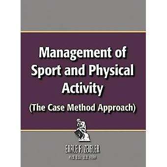 Management of Sport and Physical Activity The Case Method Approach by Zeigler Ph. D. D. Sc LLD Fnak & Earle F.