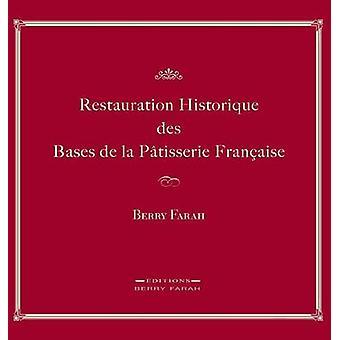 Restauration Historique Des Bases de la Patisserie Francaise by Farah & Berry