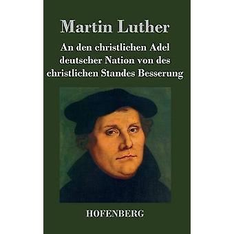 Un den christlichen Adel deutscher Nation von des christlichen Standes Besserung da Martin Luther