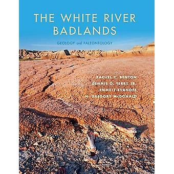 The White River Badlands - Geology and Paleontology by Rachel C. Bento