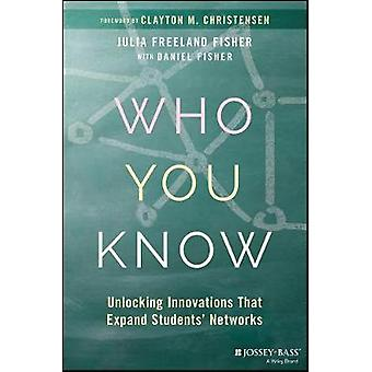 Who You Know - Unlocking Innovations That Expand Students' Networks by