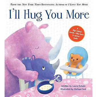 I'll Hug You More by Laura Duksta - Melissa Iwai - 9781492641872 Book