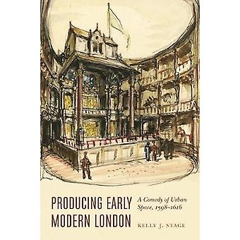 Producing Early Modern London - A Comedy of Urban Space - 1598-1616 by