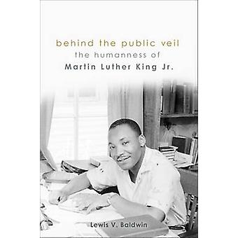 Behind the Public Veil - The Humanness of Martin Luther King Jr. by Le