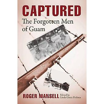 Captured - The Forgotten Men of Guam by Roger Mansell - Linda Goetz Ho