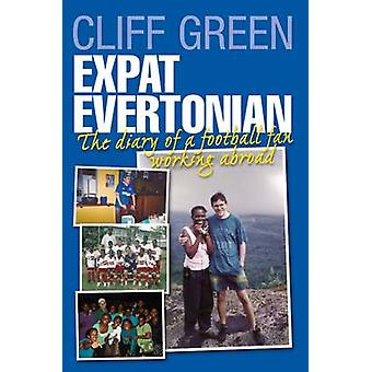 Expat Evertonian - The Diary of a Football Fan by Cliff Green - 978178