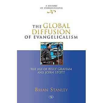 The Global Diffusion of Evangelicalism - The Age of Billy Graham and J