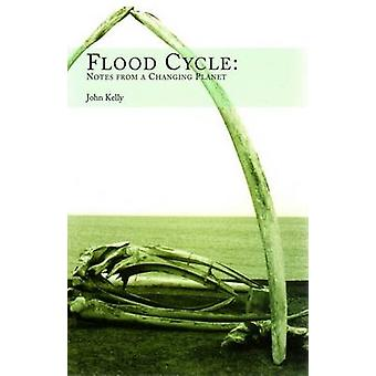 Flood Cycle - Notes from a Changing Planet by John Kelly - 97819049555