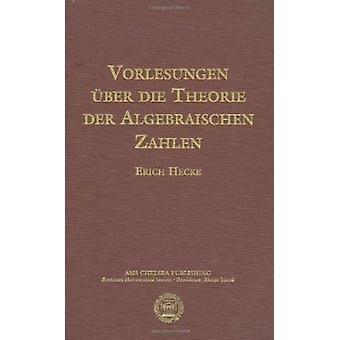 Vorlesungen Uber Die Theorie Der Algebraischen Zahlen by Erich Hecke