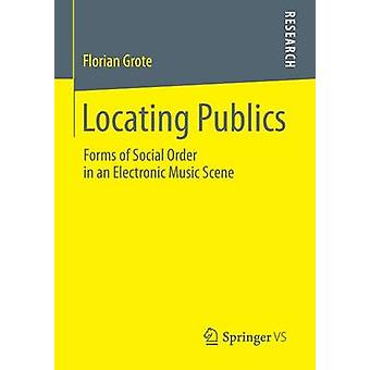 Locating Publics  Forms of Social Order in an Electronic Music Scene by Grote & Florian