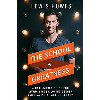 The School of Greatness - A Real-World Guide to Living Bigger - Loving
