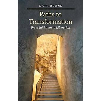 Paths to Transformation From Initiation to Liberation Paperback by Burns & Kate