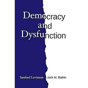 Democracy and Dysfunction by Sanford Levinson