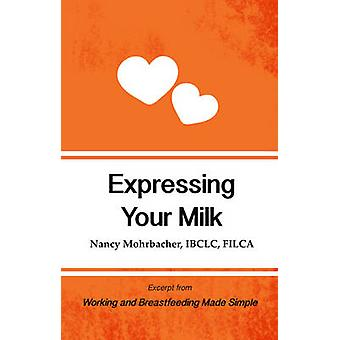 Expressing Your Milk Excerpt from Working and Breastfeeding by Nancy Mohrbacher