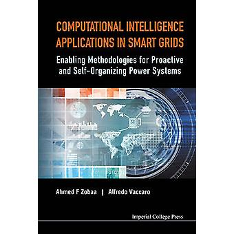 Computational Intelligence Applications in Smart Grids Enabling Methodologies for Proactive and SelfOrganizing Power Systems by ZOBAA & AHMED F