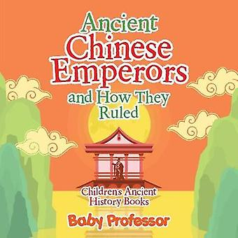Ancient Chinese Emperors and How They RuledChildrens Ancient History Books by Baby Professor