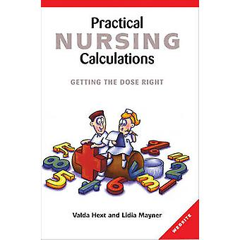 Practical Nursing Calculations - Getting the Dose Right by Valda Hext