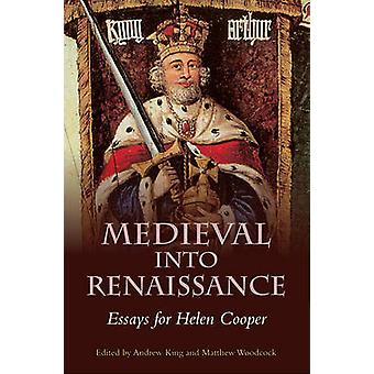 Medieval Into Renaissance Essays for Helen Cooper by King & Andrew