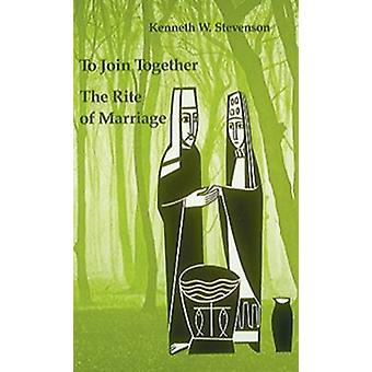 To Join Together The Rite of Marriage by Stevenson & Kenneth W.