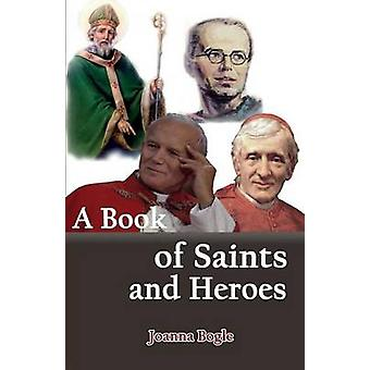 A Book of Saints and Heroes by Bogle & Joanna