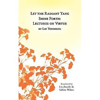 Let the Radiant Yang Shine Forth Lectures on Virtue by Wilms & Sabine