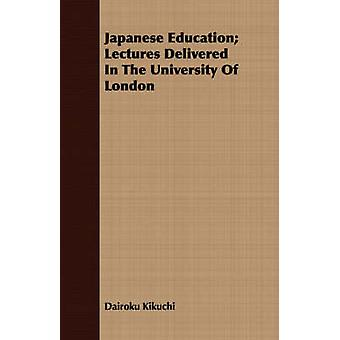 Japanese Education Lectures Delivered In The University Of London by Kikuchi & Dairoku