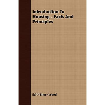 Introduction To Housing  Facts And Principles by Wood & Edith Elmer