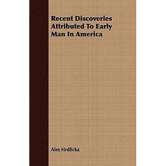 Recent Discoveries Attributed To Early Man In America by Hrdlicka & Ales