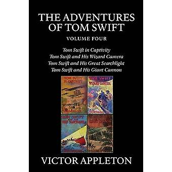 The Adventures of Tom Swift Vol. 4 Four Complete Novels by Appleton & Victor
