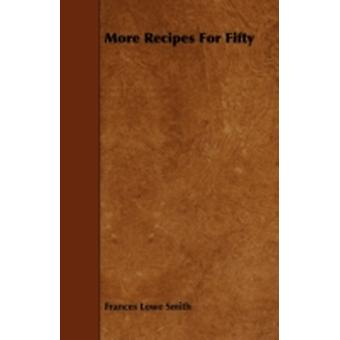 More Recipes for Fifty by Smith & Frances Lowe
