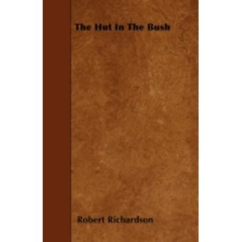 The Hut In The Bush by Richardson & Robert