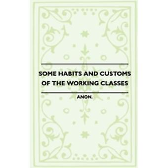 Some Habits And Customs Of The Working Classes by Anon
