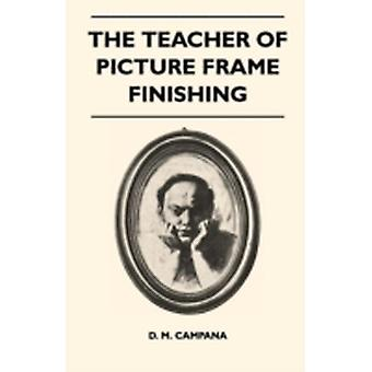 The Teacher of Picture Frame Finishing by Campana & D. M.