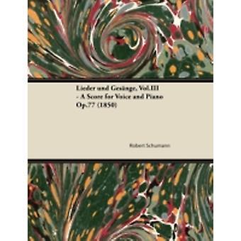 Lieder Und Gesange Vol.III  A Score for Voice and Piano Op.77 1850 by Schumann & Robert