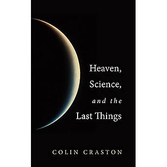 Heaven Science and the Last Things by Craston & Colin