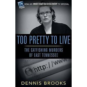 Too Pretty To Live The Catfishing Murders of East Tennessee by Brooks & Dennis