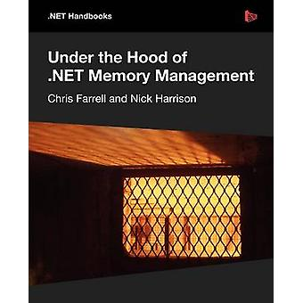 Under the Hood of .NET Memory Management by Farrell & Chris