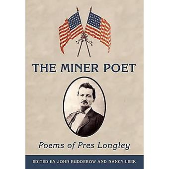 The Miner Poet Poems of Pres Longley by Longley & Alexander Preston