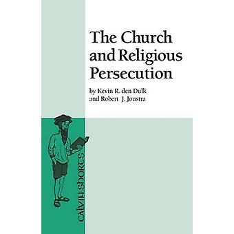 The Church and Religious Persecution by den Dulk & Kevin R